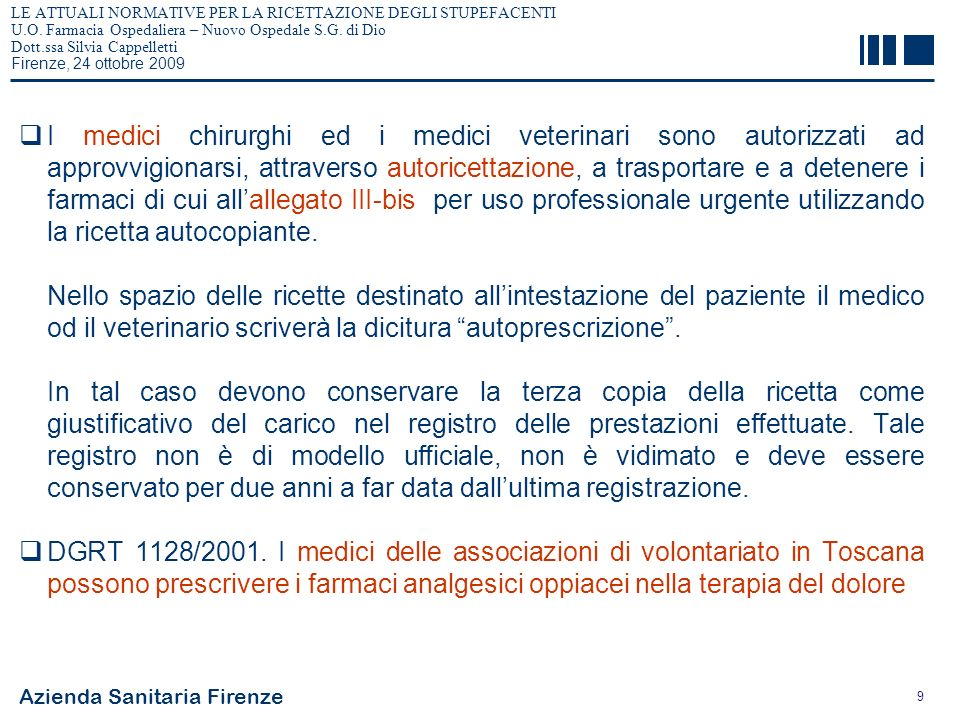 Azienda Sanitaria Firenze 9 LE ATTUALI NORMATIVE PER LA RICETTAZIONE DEGLI STUPEFACENTI U.O. Farmacia Ospedaliera – Nuovo Ospedale S.G. di Dio Dott.ss