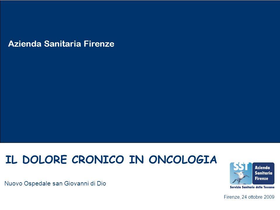 Azienda Sanitaria Firenze IL DOLORE CRONICO IN ONCOLOGIA Nuovo Ospedale san Giovanni di Dio Firenze, 24 ottobre 2009