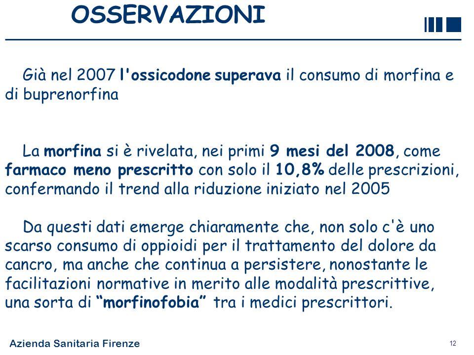 Azienda Sanitaria Firenze 12 OSSERVAZIONI Già nel 2007 l'ossicodone superava il consumo di morfina e di buprenorfina La morfina si è rivelata, nei pri