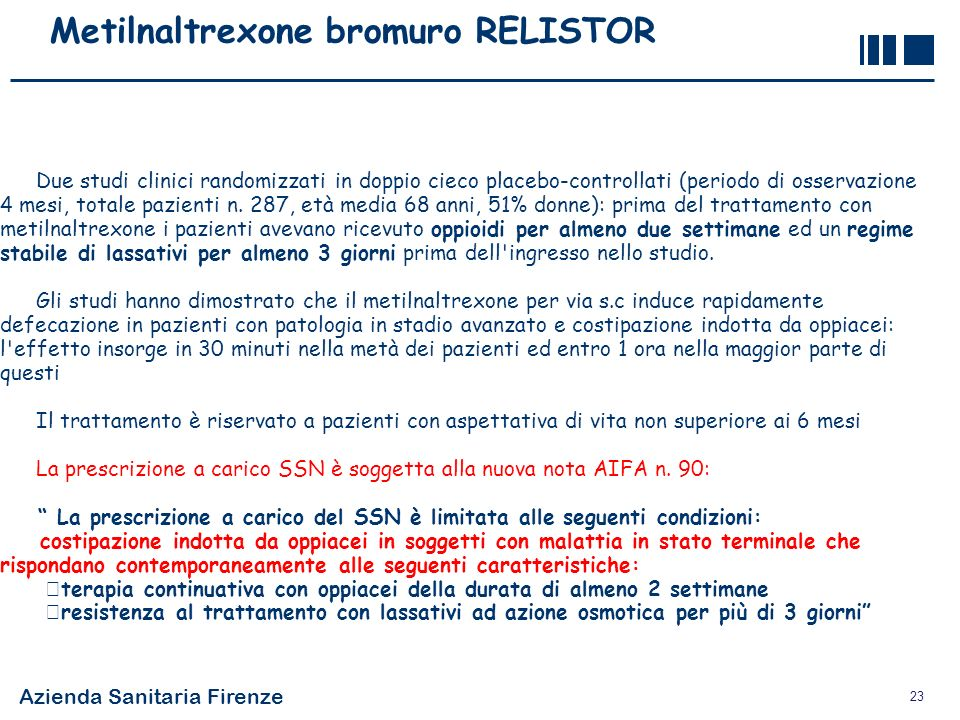 Azienda Sanitaria Firenze 23 Metilnaltrexone bromuro RELISTOR Due studi clinici randomizzati in doppio cieco placebo-controllati (periodo di osservazi