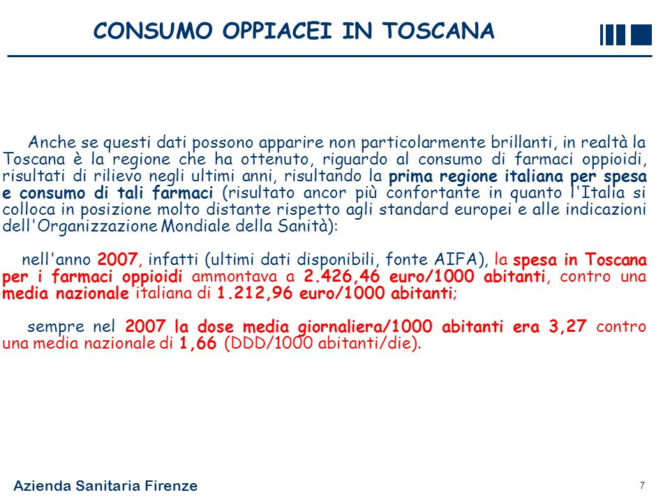 Azienda Sanitaria Firenze 7 CONSUMO OPPIACEI IN TOSCANA Anche se questi dati possono apparire non particolarmente brillanti, in realtà la Toscana è la