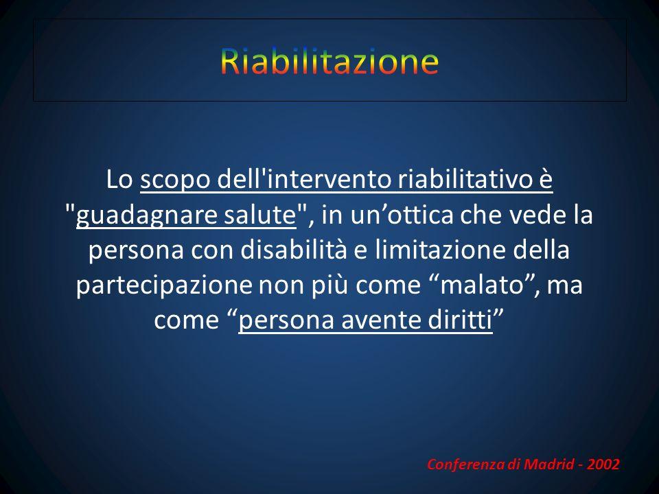 La riabilitazione consiste nel realizzare tutti gli interventi sanitari necessari a far raggiungere alla persona stessa le condizioni di massimo livello possibile di funzionamento e partecipazione, in relazione alla propria volontà ed al contesto.