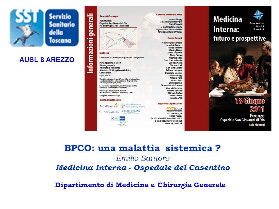 Dipartimento di Medicina e Chirurgia Generale BPCO: una malattia sistemica ? Emilio Santoro Medicina Interna - Ospedale del Casentino AUSL 8 AREZZO
