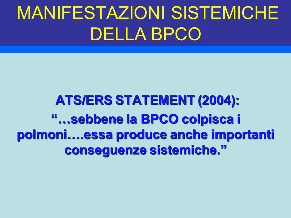 MANIFESTAZIONI SISTEMICHE DELLA BPCO ATS/ERS STATEMENT (2004): ATS/ERS STATEMENT (2004): …sebbene la BPCO colpisca i polmoni….essa produce anche impor