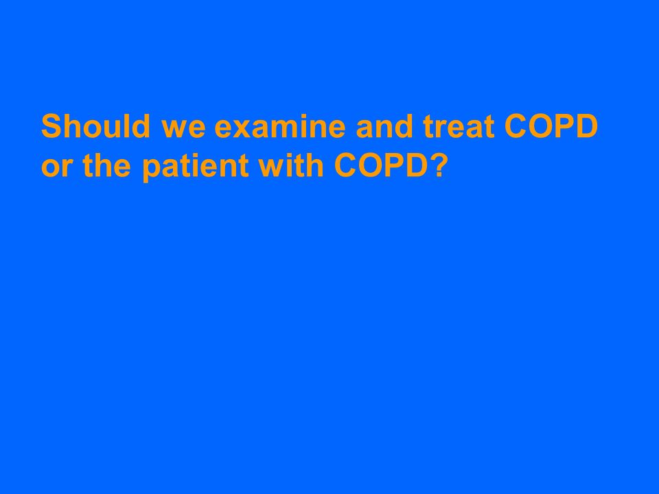 Should we examine and treat COPD or the patient with COPD?