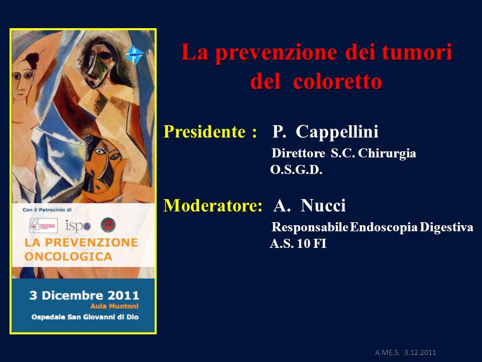 La prevenzione dei tumori del coloretto Presidente : P. Cappellini Direttore S.C. Chirurgia O.S.G.D. Moderatore: A. Nucci Responsabile Endoscopia Dige