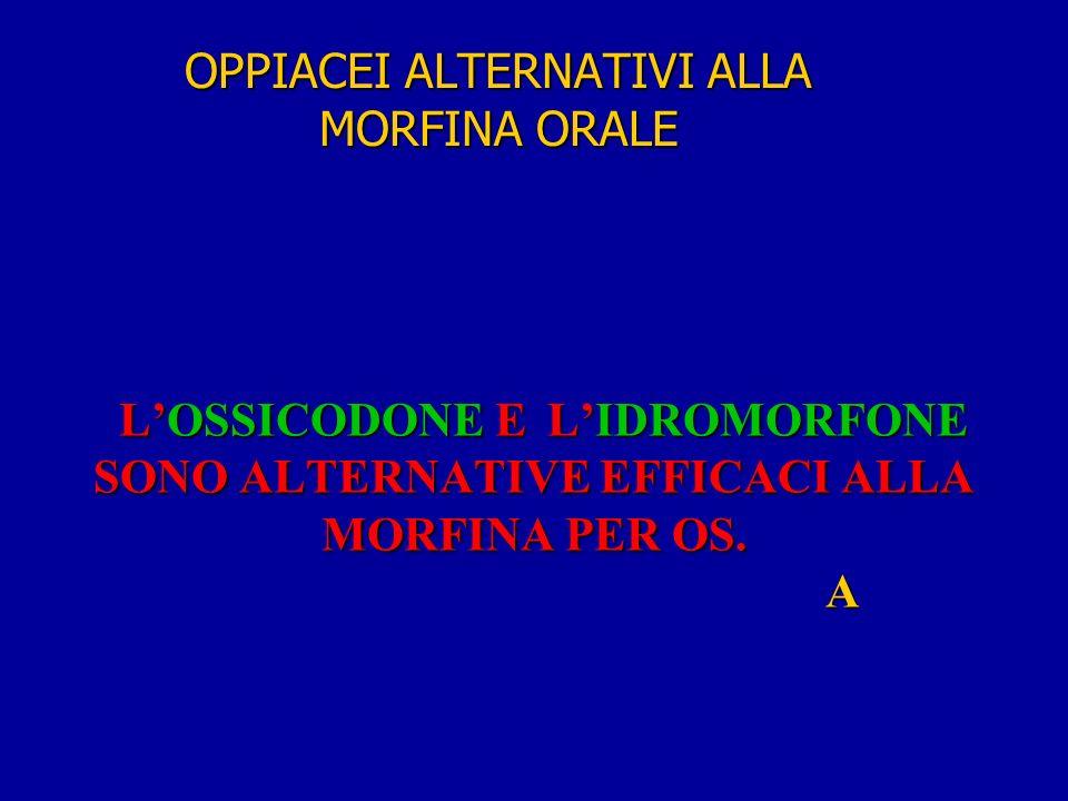 LOSSICODONE E LIDROMORFONE SONO ALTERNATIVE EFFICACI ALLA MORFINA PER OS.
