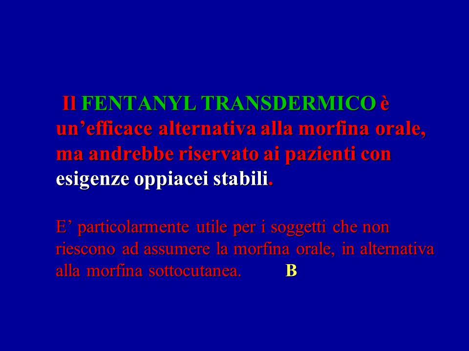 Il FENTANYL TRANSDERMICO è unefficace alternativa alla morfina orale, ma andrebbe riservato ai pazienti con esigenze oppiacei stabili.
