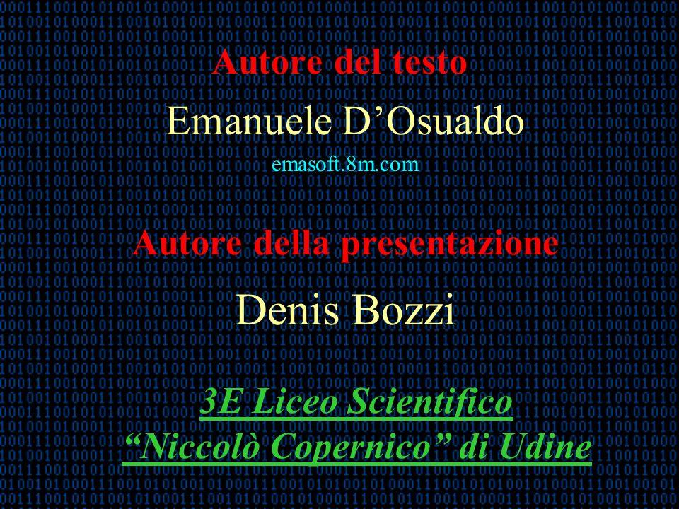 Autore del testo Emanuele DOsualdo emasoft.8m.com Autore della presentazione Denis Bozzi 3E Liceo Scientifico Niccolò Copernico di Udine