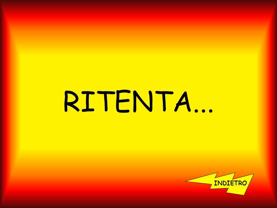 RITENTA... INDIETRO