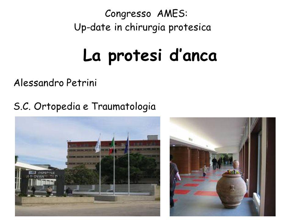 La protesi danca Alessandro Petrini S.C. Ortopedia e Traumatologia Up-date in chirurgia protesica Congresso AMES: