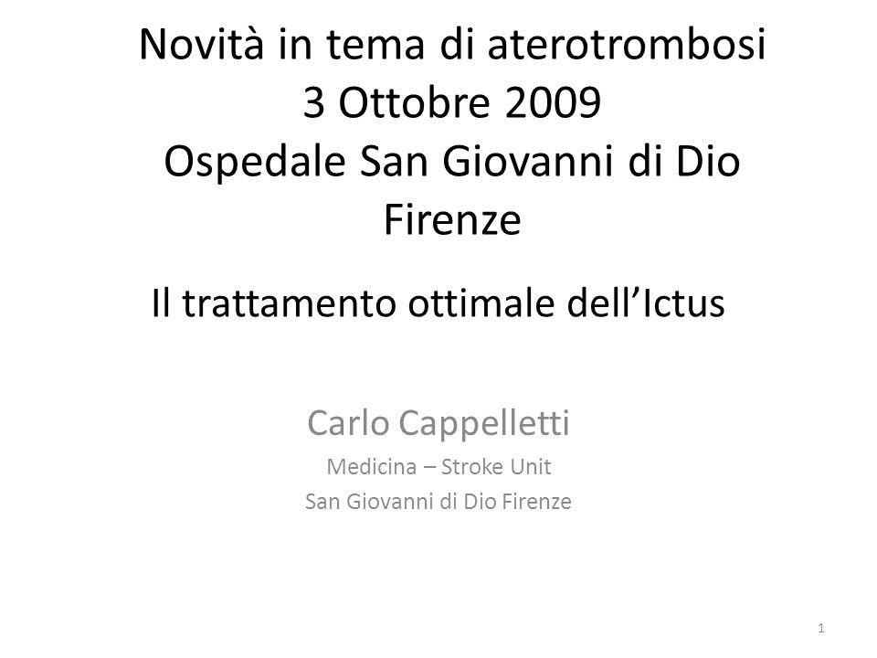 Il trattamento ottimale dellIctus Carlo Cappelletti Medicina – Stroke Unit San Giovanni di Dio Firenze 1 Novità in tema di aterotrombosi 3 Ottobre 200