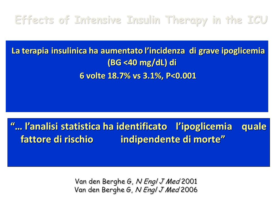 Van den Berghe G, N Engl J Med 2001 Van den Berghe G, N Engl J Med 2006 Effects of Intensive Insulin Therapy in the ICU La terapia insulinica ha aumen