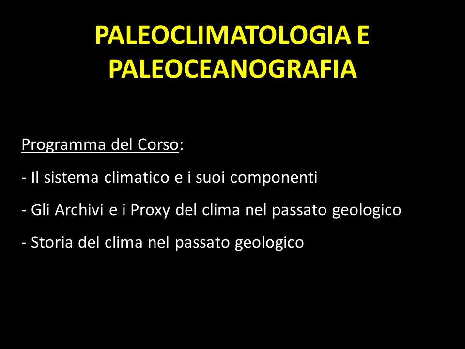 Programma del Corso: - Il sistema climatico e i suoi componenti - Gli Archivi e i Proxy del clima nel passato geologico - Storia del clima nel passato