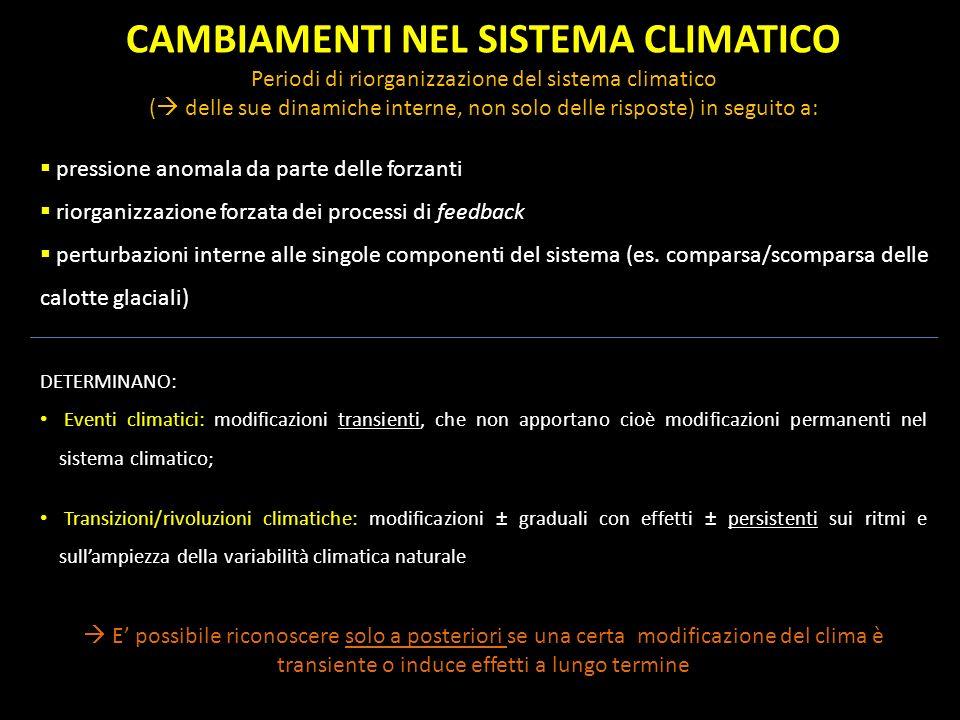 CAMBIAMENTI NEL SISTEMA CLIMATICO Periodi di riorganizzazione del sistema climatico ( delle sue dinamiche interne, non solo delle risposte) in seguito