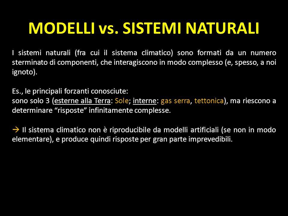 MODELLI vs. SISTEMI NATURALI I sistemi naturali (fra cui il sistema climatico) sono formati da un numero sterminato di componenti, che interagiscono i