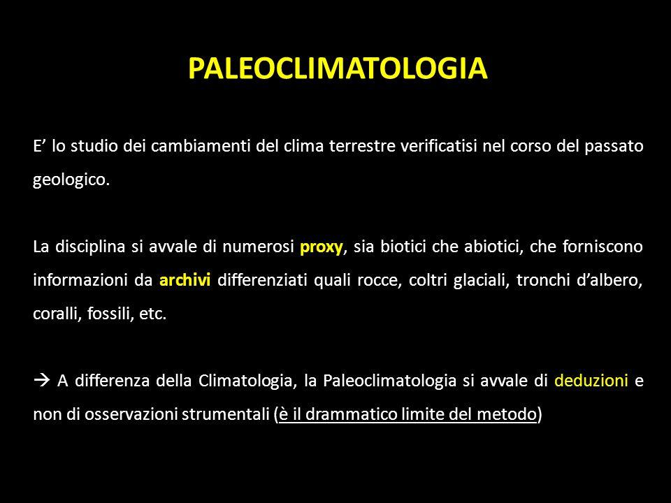 PALEOCLIMATOLOGIA E lo studio dei cambiamenti del clima terrestre verificatisi nel corso del passato geologico. La disciplina si avvale di numerosi pr