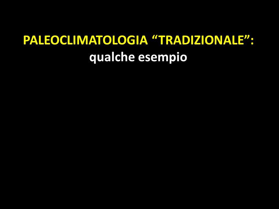 PALEOCLIMATOLOGIA TRADIZIONALE: qualche esempio