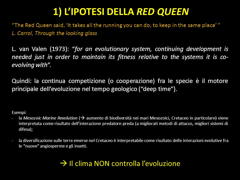 1) LIPOTESI DELLA RED QUEEN L. van Valen (1973): for an evolutionary system, continuing development is needed just in order to maintain its fitness re