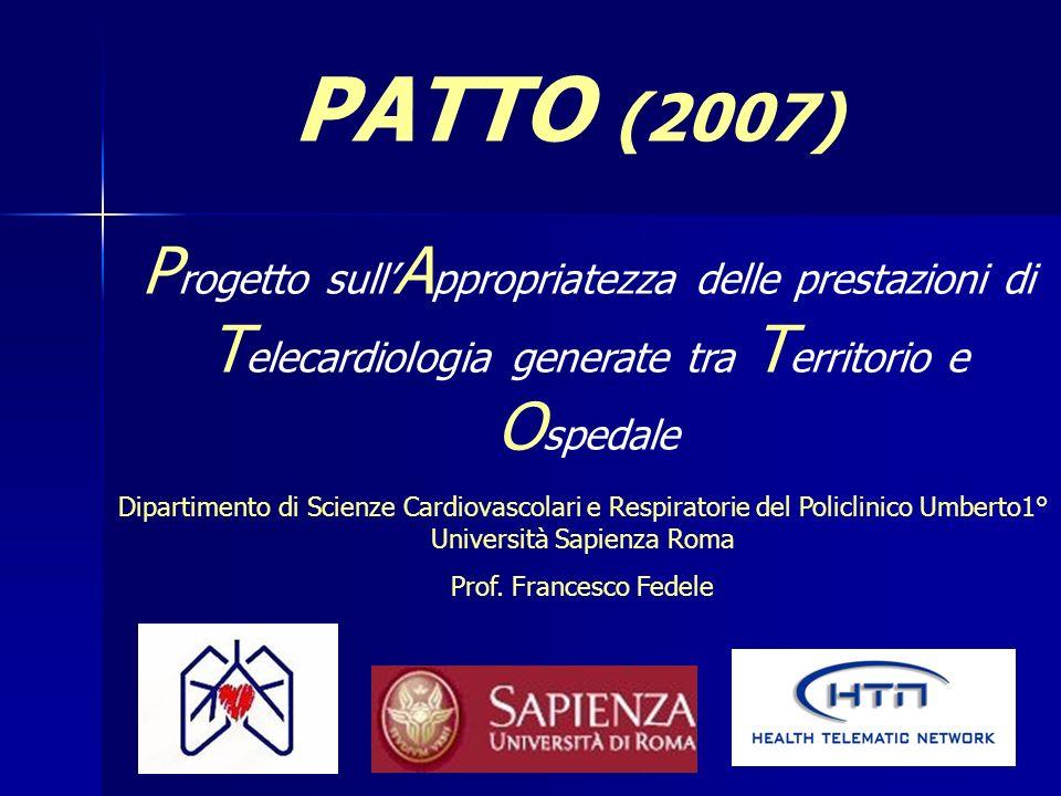 P rogetto sull A ppropriatezza delle prestazioni di T elecardiologia generate tra T erritorio e O spedale PATTO (2007) Dipartimento di Scienze Cardiov
