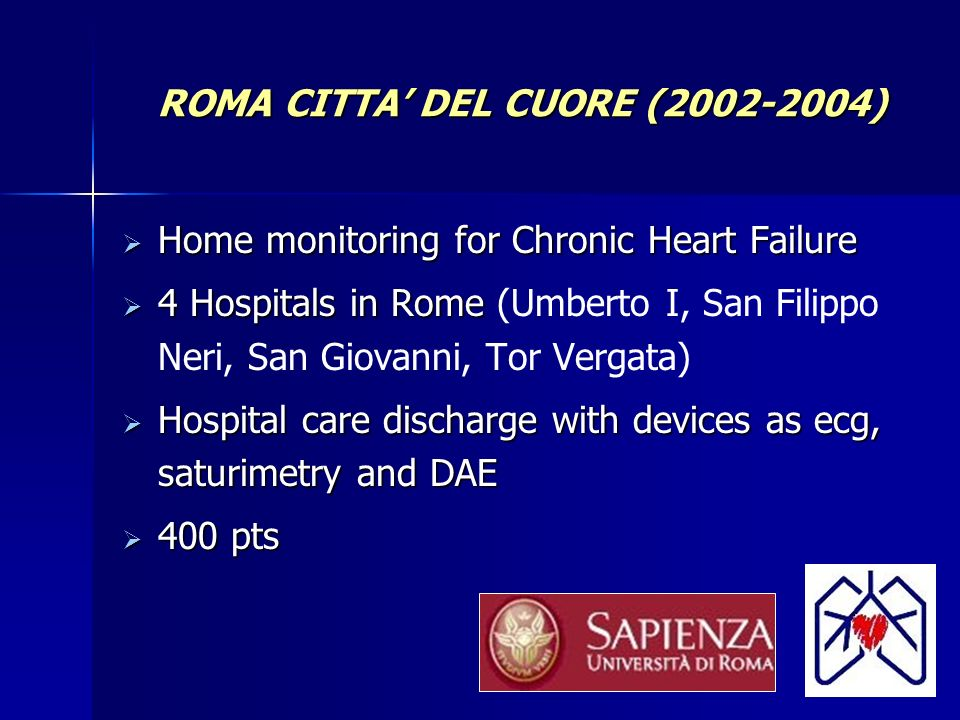 ROMA CITTA DEL CUORE (2002-2004) Home monitoring for Chronic Heart Failure Home monitoring for Chronic Heart Failure 4 Hospitals in Rome 4 Hospitals i