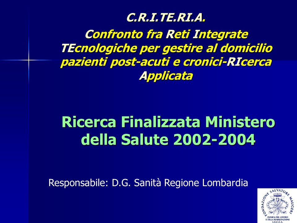 Ricerca Finalizzata Ministero della Salute 2002-2004 C.R.I.TE.RI.A. Confronto fra Reti Integrate TEcnologiche per gestire al domicilio pazienti post-a