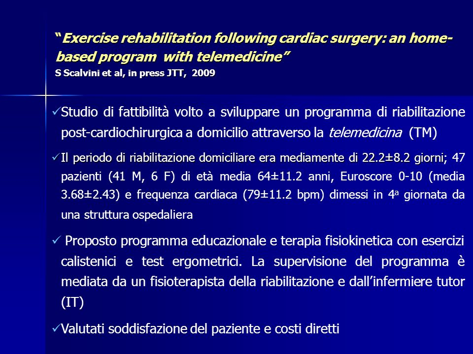 Exercise rehabilitation following cardiac surgery: an home- based program with telemedicine S Scalvini et al, in press JTT, 2009Exercise rehabilitatio