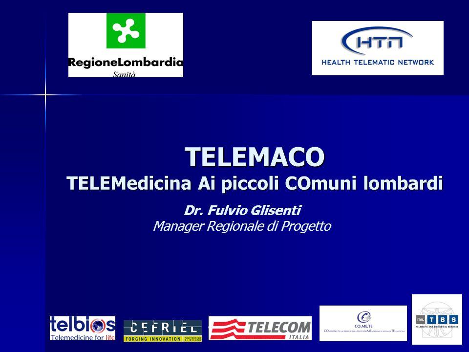 29 marzo 2007Gruppo di Indirizzo Regionale45 Dr. Fulvio Glisenti Manager Regionale di Progetto TELEMACO TELEMedicina Ai piccoli COmuni lombardi