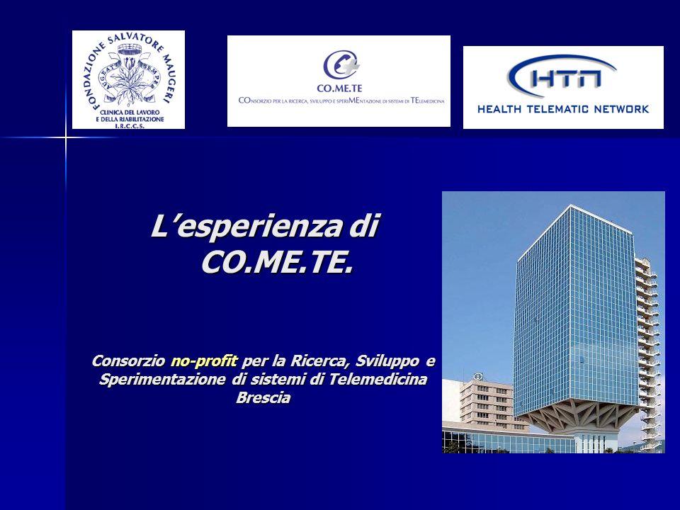Lesperienza di CO.ME.TE. CO.ME.TE. Consorzio no-profit per la Ricerca, Sviluppo e Sperimentazione di sistemi di Telemedicina Brescia