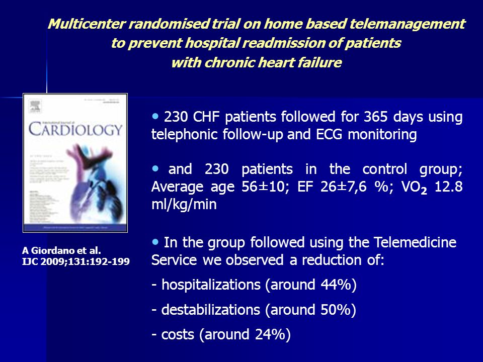 A Giordano et al. IJC 2009;131:192-199 230 CHF patients followed for 365 days using telephonic follow-up and ECG monitoring and 230 patients in the co