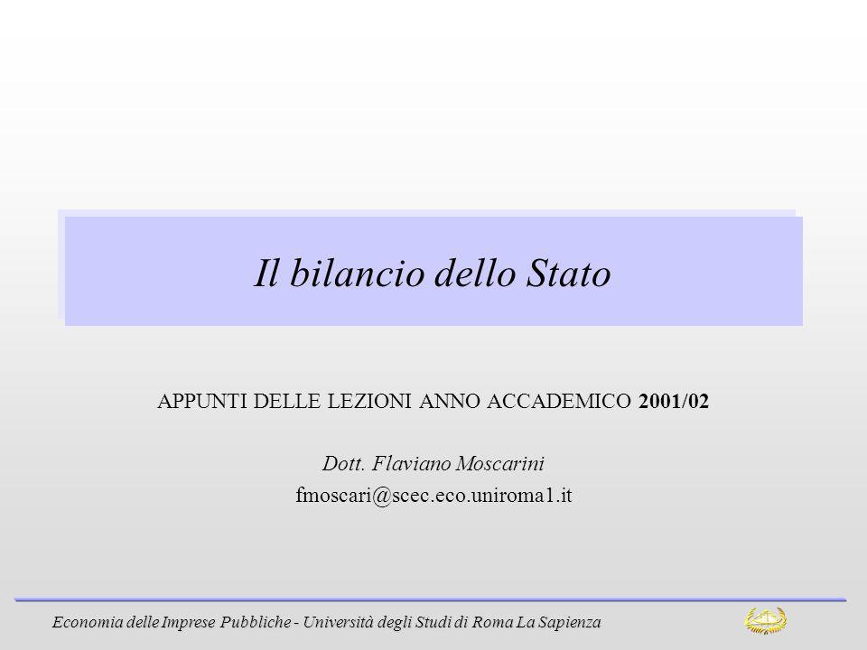 Economia delle Imprese Pubbliche - Università degli Studi di Roma La Sapienza Il bilancio dello Stato APPUNTI DELLE LEZIONI ANNO ACCADEMICO 2001/02 Do