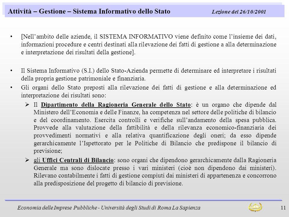 Economia delle Imprese Pubbliche - Università degli Studi di Roma La Sapienza 11 Attività – Gestione – Sistema Informativo dello Stato Lezione del 26/