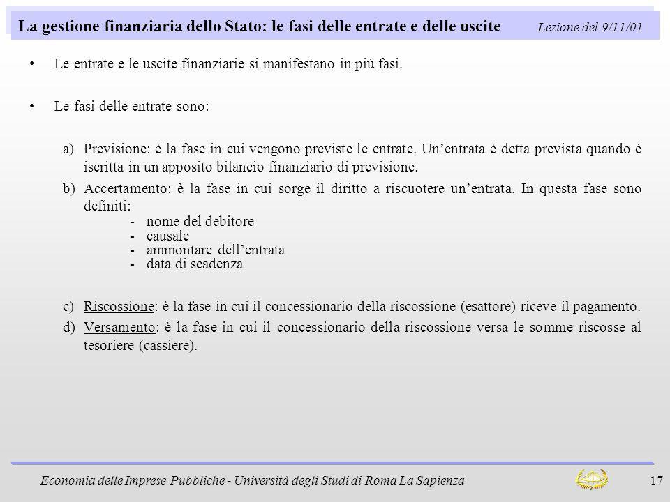 Economia delle Imprese Pubbliche - Università degli Studi di Roma La Sapienza 17 La gestione finanziaria dello Stato: le fasi delle entrate e delle us