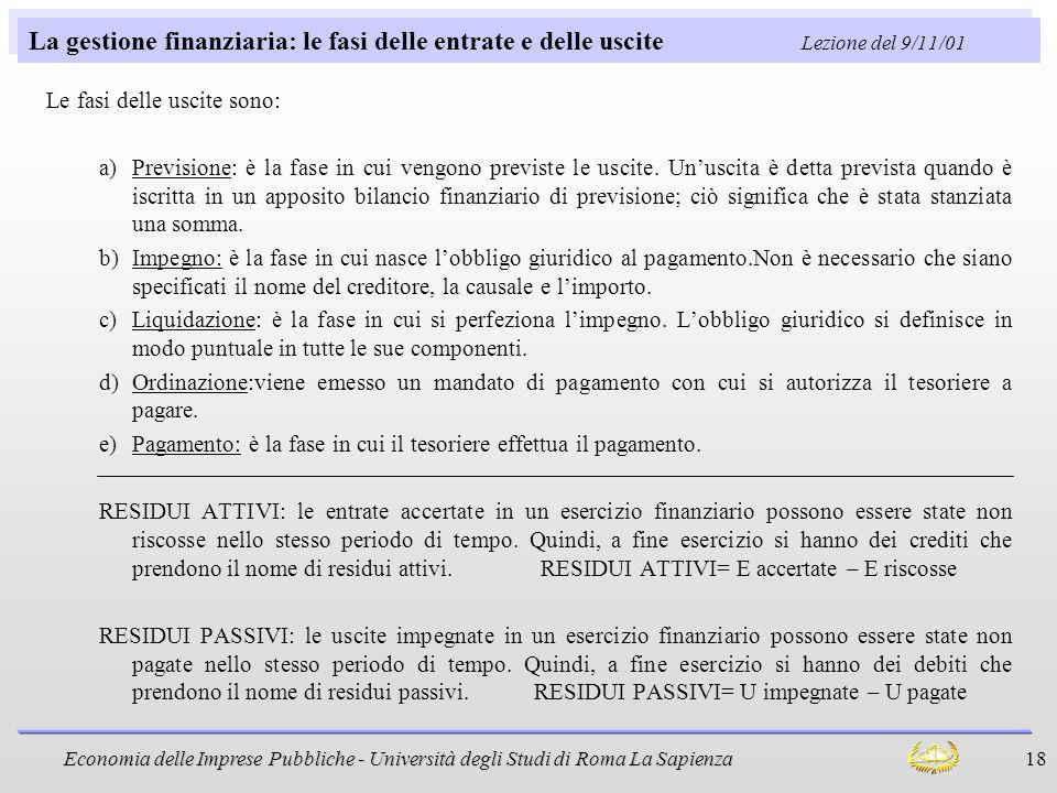 Economia delle Imprese Pubbliche - Università degli Studi di Roma La Sapienza 18 La gestione finanziaria: le fasi delle entrate e delle uscite Lezione