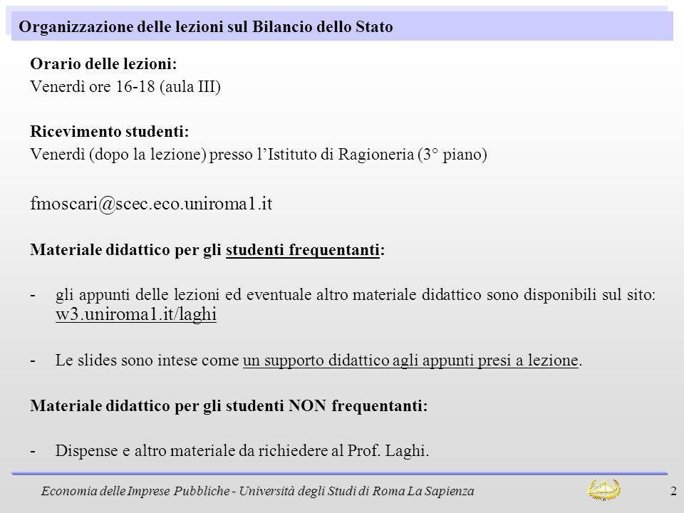 Economia delle Imprese Pubbliche - Università degli Studi di Roma La Sapienza 2 Organizzazione delle lezioni sul Bilancio dello Stato Orario delle lez