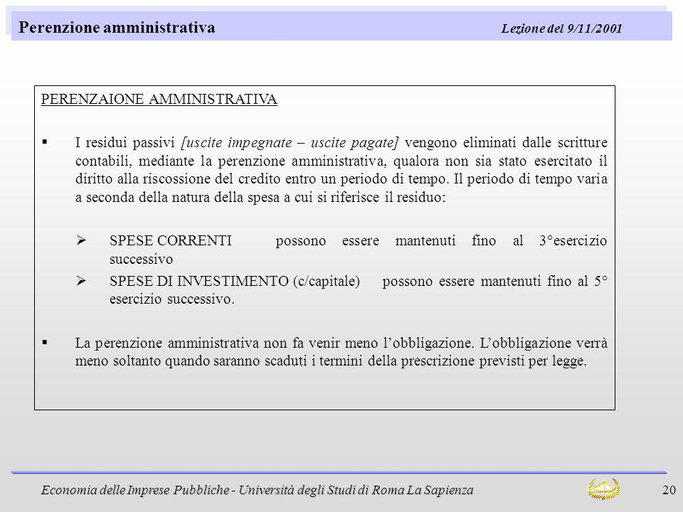 Economia delle Imprese Pubbliche - Università degli Studi di Roma La Sapienza 20 Perenzione amministrativa Lezione del 9/11/2001 PERENZAIONE AMMINISTR