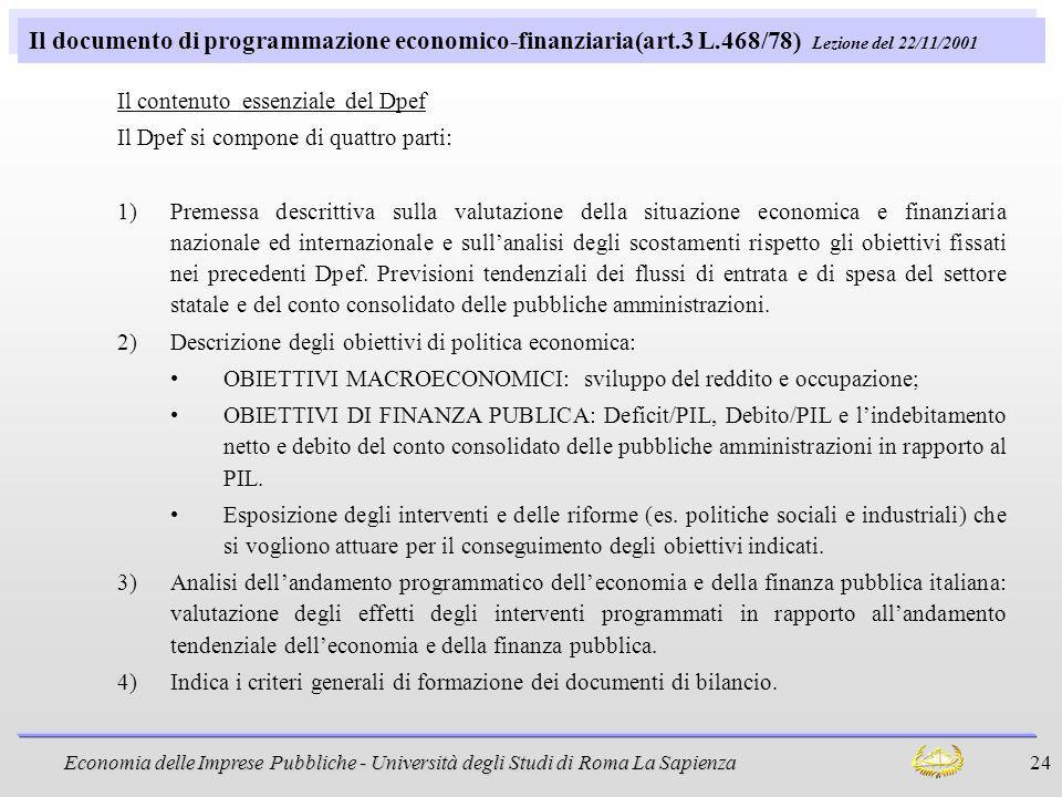 Economia delle Imprese Pubbliche - Università degli Studi di Roma La Sapienza 24 Il documento di programmazione economico-finanziaria(art.3 L.468/78)