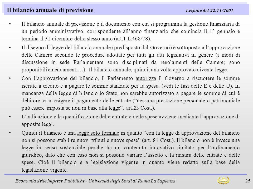 Economia delle Imprese Pubbliche - Università degli Studi di Roma La Sapienza 25 Il bilancio annuale di previsione Lezione del 22/11/2001 Il bilancio