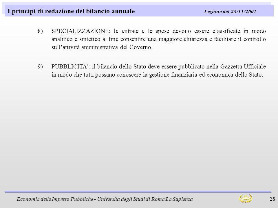 Economia delle Imprese Pubbliche - Università degli Studi di Roma La Sapienza 28 I principi di redazione del bilancio annuale Lezione del 23/11/2001 8
