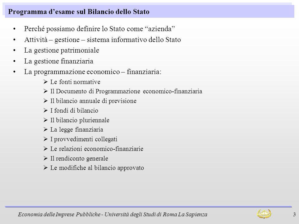 Economia delle Imprese Pubbliche - Università degli Studi di Roma La Sapienza 3 Programma desame sul Bilancio dello Stato Perché possiamo definire lo