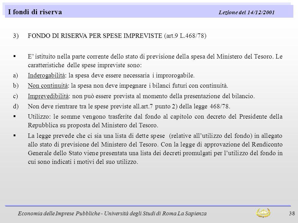 Economia delle Imprese Pubbliche - Università degli Studi di Roma La Sapienza 38 I fondi di riserva Lezione del 14/12/2001 3)FONDO DI RISERVA PER SPES