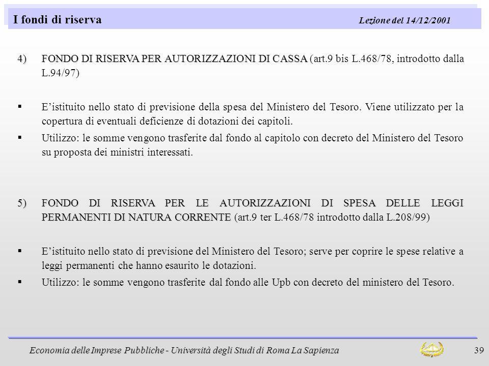 Economia delle Imprese Pubbliche - Università degli Studi di Roma La Sapienza 39 I fondi di riserva Lezione del 14/12/2001 4)FONDO DI RISERVA PER AUTO