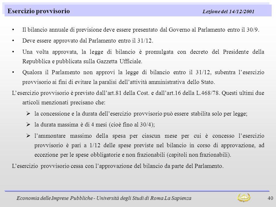 Economia delle Imprese Pubbliche - Università degli Studi di Roma La Sapienza 40 Esercizio provvisorio Lezione del 14/12/2001 Il bilancio annuale di p