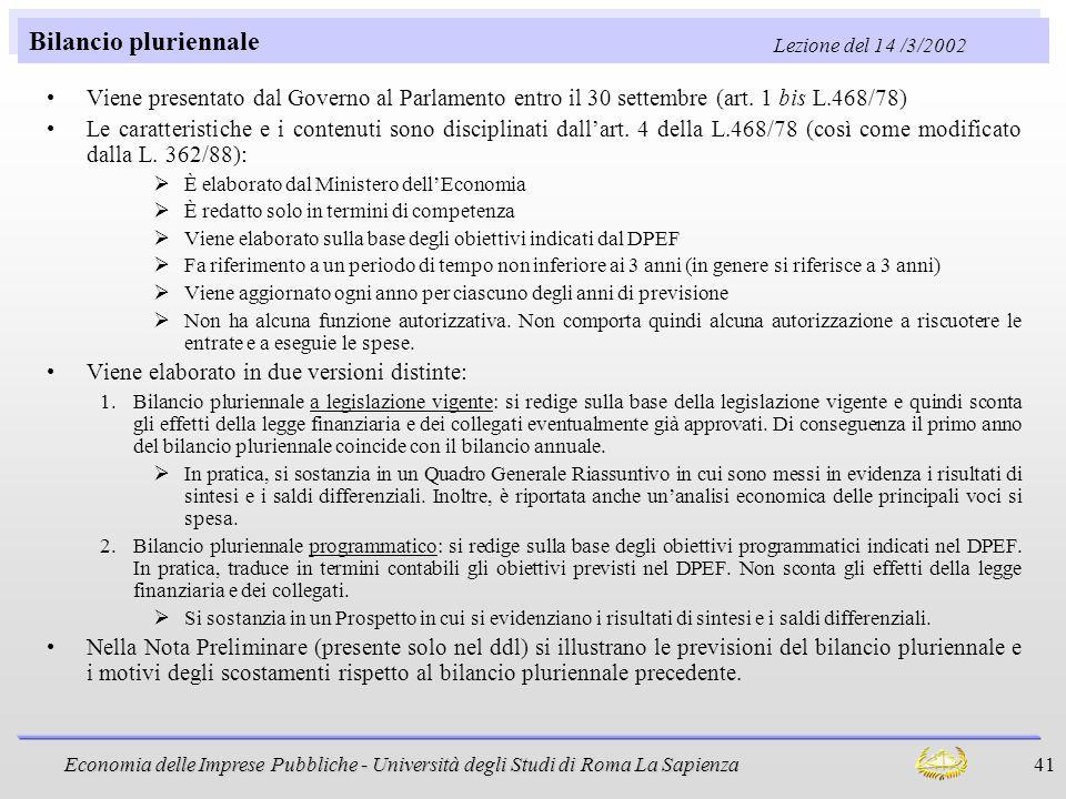Economia delle Imprese Pubbliche - Università degli Studi di Roma La Sapienza 41 Bilancio pluriennale Viene presentato dal Governo al Parlamento entro