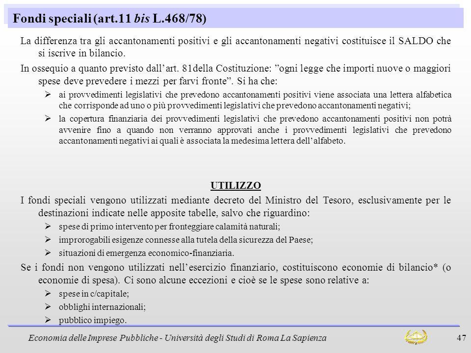 Economia delle Imprese Pubbliche - Università degli Studi di Roma La Sapienza 47 Fondi speciali (art.11 bis L.468/78) La differenza tra gli accantonam