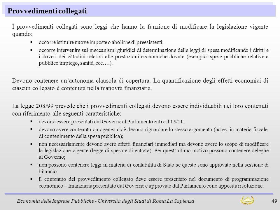 Economia delle Imprese Pubbliche - Università degli Studi di Roma La Sapienza 49 Provvedimenti collegati I provvedimenti collegati sono leggi che hann