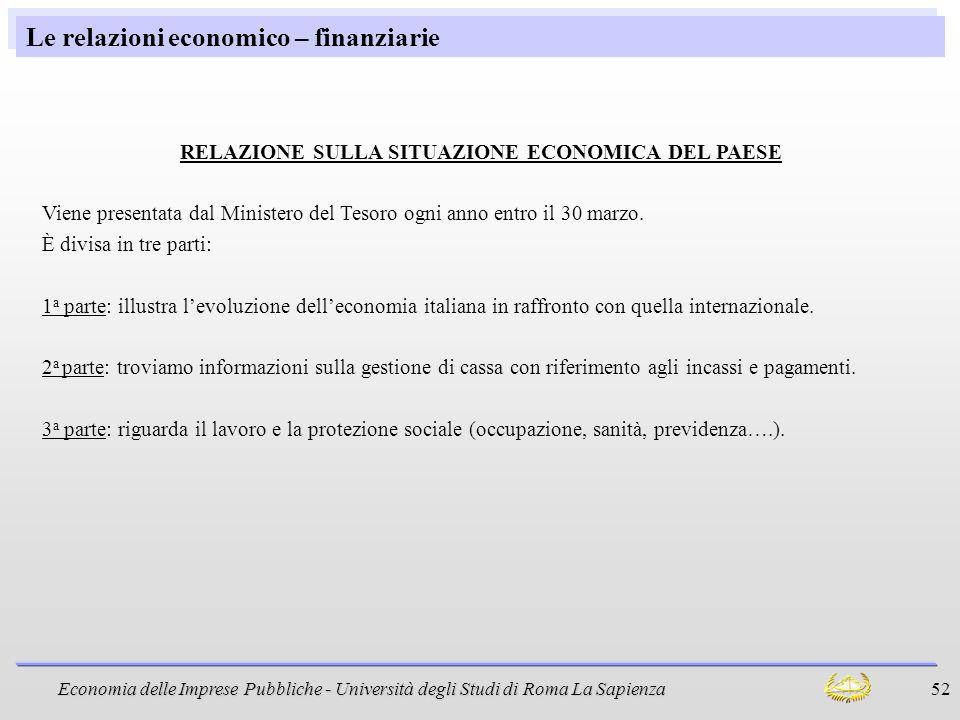 Economia delle Imprese Pubbliche - Università degli Studi di Roma La Sapienza 52 Le relazioni economico – finanziarie RELAZIONE SULLA SITUAZIONE ECONO
