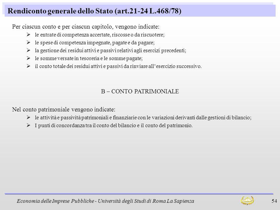 Economia delle Imprese Pubbliche - Università degli Studi di Roma La Sapienza 54 Rendiconto generale dello Stato (art.21-24 L.468/78) Per ciascun cont
