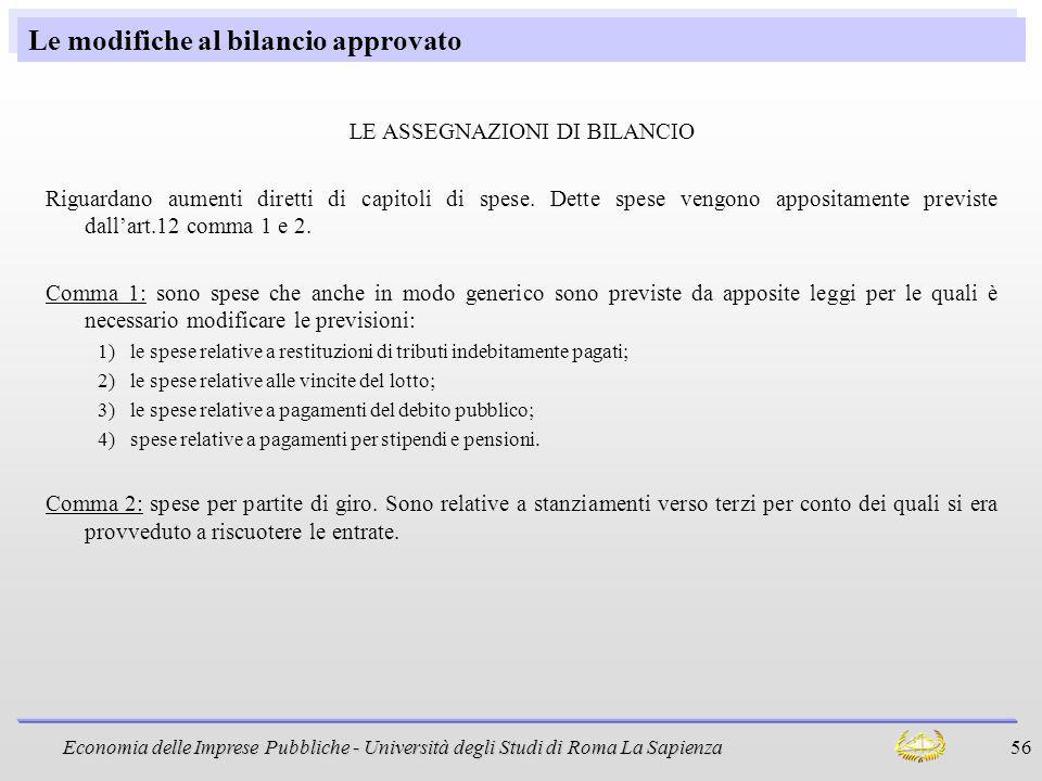 Economia delle Imprese Pubbliche - Università degli Studi di Roma La Sapienza 56 Le modifiche al bilancio approvato LE ASSEGNAZIONI DI BILANCIO Riguar