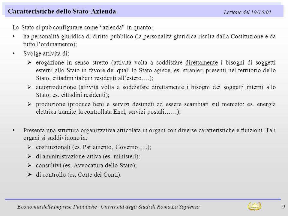 Economia delle Imprese Pubbliche - Università degli Studi di Roma La Sapienza 9 Caratteristiche dello Stato-Azienda Lo Stato si può configurare come a